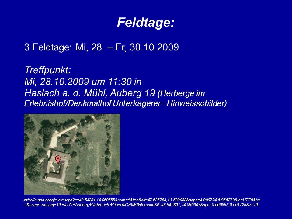 Feldtage: 3 Feldtage: Mi, 28. – Fr, 30.10.2009 Treffpunkt: Mi, 28.10.2009 um 11:30 in Haslach a. d. Mühl, Auberg 19 (Herberge im Erlebnishof/Denkmalho