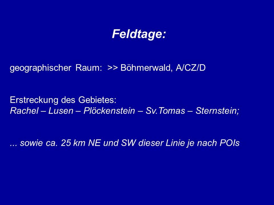 Feldtage: geographischer Raum: >> Böhmerwald, A/CZ/D Erstreckung des Gebietes: Rachel – Lusen – Plöckenstein – Sv.Tomas – Sternstein;... sowie ca. 25