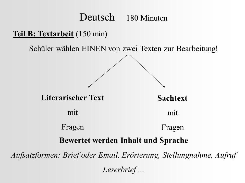 Deutsch – 180 Minuten Teil B: Textarbeit (150 min) Schüler wählen EINEN von zwei Texten zur Bearbeitung! Literarischer Text mit Fragen Sachtext mit Fr