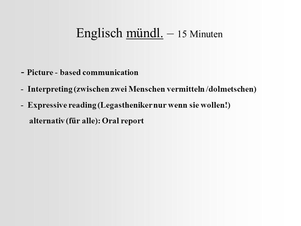Englisch mündl. – 15 Minuten - Picture - based communication - Interpreting (zwischen zwei Menschen vermitteln /dolmetschen) - Expressive reading (Leg