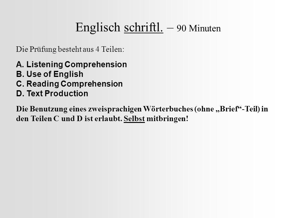 Englisch schriftl. – 90 Minuten Die Prüfung besteht aus 4 Teilen: A. Listening Comprehension B. Use of English C. Reading Comprehension D. Text Produc