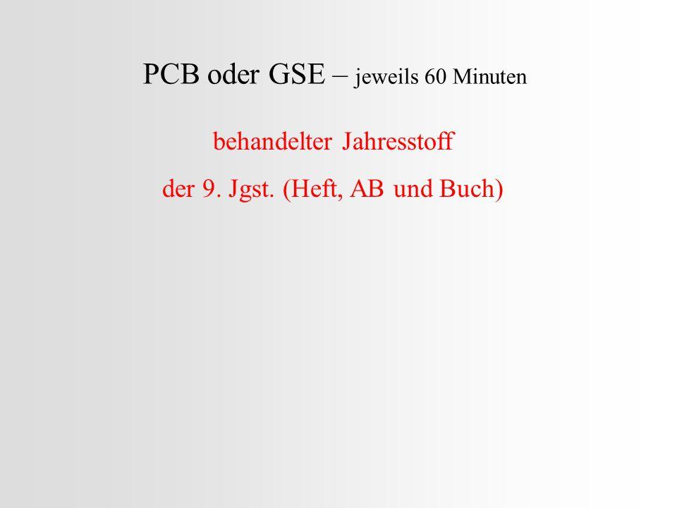 PCB oder GSE – jeweils 60 Minuten behandelter Jahresstoff der 9. Jgst. (Heft, AB und Buch)