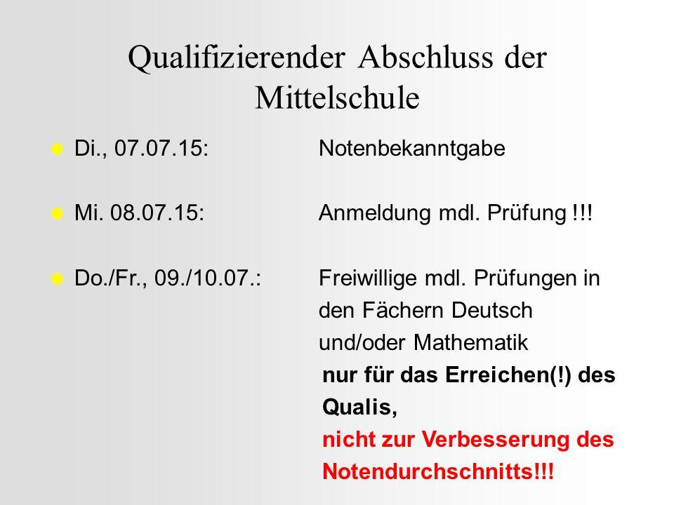 Qualifizierender Abschluss der Mittelschule  Di., 07.07.15:Notenbekanntgabe  Mi. 08.07.15:Anmeldung mdl. Prüfung !!!  Do./Fr., 09./10.07.:Freiwilli