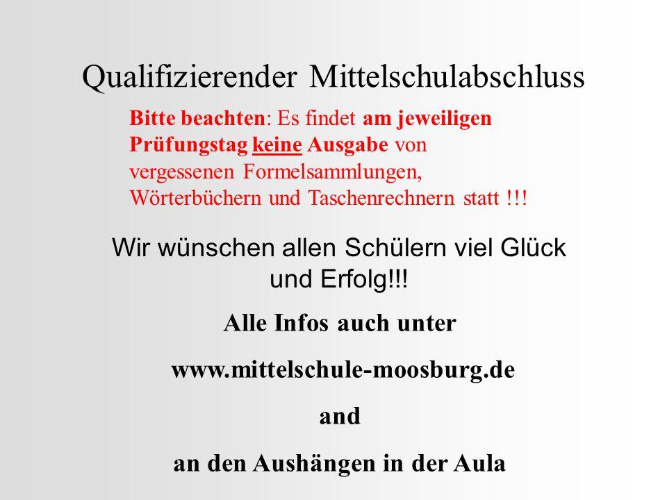 Qualifizierender Mittelschulabschluss Wir wünschen allen Schülern viel Glück und Erfolg!!! Alle Infos auch unter www.mittelschule-moosburg.de and an d