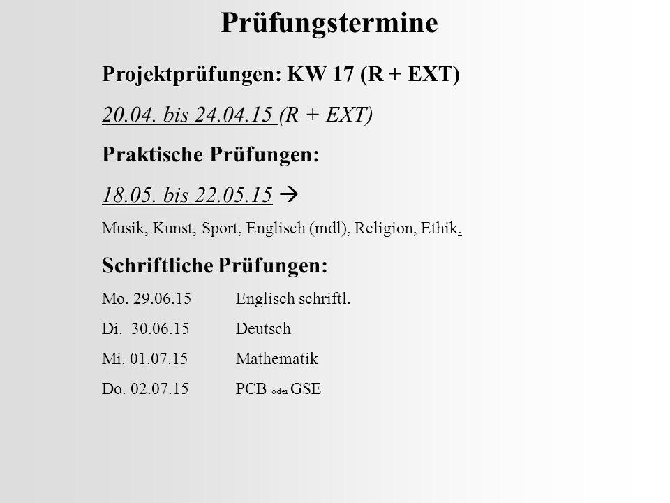 Prüfungstermine Projektprüfungen: KW 17 (R + EXT) 20.04. bis 24.04.15 (R + EXT) Praktische Prüfungen: 18.05. bis 22.05.15 18.05. bis 22.05.15  Musik,
