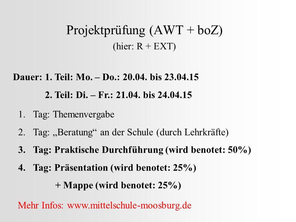 Projektprüfung (AWT + boZ) (hier: R + EXT) Dauer: 1. Teil: Mo. – Do.: 20.04. bis 23.04.15 2. Teil: Di. – Fr.: 21.04. bis 24.04.15 1.Tag: Themenvergabe