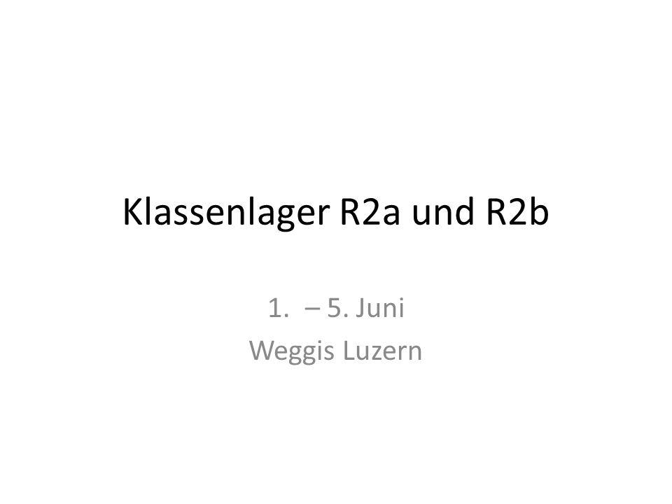 Klassenlager R2a und R2b 1.– 5. Juni Weggis Luzern