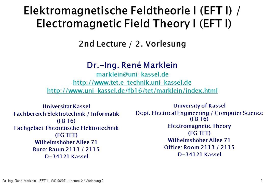 Dr.-Ing. René Marklein - EFT I - WS 06/07 - Lecture 2 / Vorlesung 2 1 Elektromagnetische Feldtheorie I (EFT I) / Electromagnetic Field Theory I (EFT I