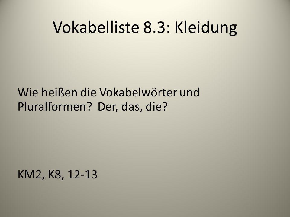 Vokabelliste 8.3: Kleidung Wie heißen die Vokabelwörter und Pluralformen? Der, das, die? KM2, K8, 12-13