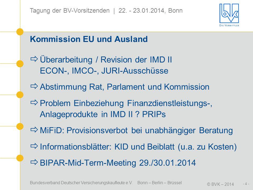 Bundesverband Deutscher Versicherungskaufleute e.V. Bonn – Berlin – Brüssel © BVK – 2014 - 4 - Tagung der BV-Vorsitzenden | 22. - 23.01.2014, Bonn Kom