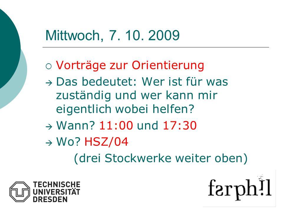Mittwoch, 7. 10. 2009  Vorträge zur Orientierung  Das bedeutet: Wer ist für was zuständig und wer kann mir eigentlich wobei helfen?  Wann? 11:00 un