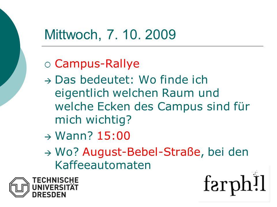 Mittwoch, 7. 10. 2009  Campus-Rallye  Das bedeutet: Wo finde ich eigentlich welchen Raum und welche Ecken des Campus sind für mich wichtig?  Wann?