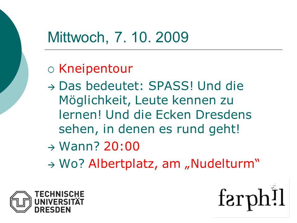 Mittwoch, 7. 10. 2009  Kneipentour  Das bedeutet: SPASS! Und die Möglichkeit, Leute kennen zu lernen! Und die Ecken Dresdens sehen, in denen es rund