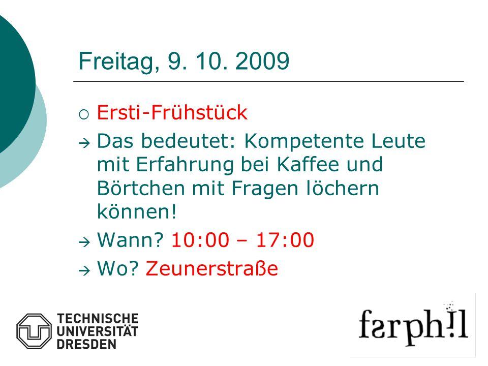 Freitag, 9. 10. 2009  Ersti-Frühstück  Das bedeutet: Kompetente Leute mit Erfahrung bei Kaffee und Börtchen mit Fragen löchern können!  Wann? 10:00