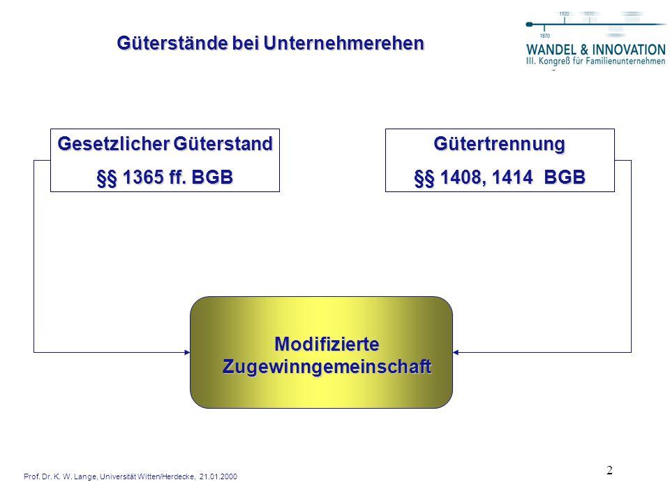 2 Güterstände bei Unternehmerehen Gesetzlicher Güterstand §§ 1365 ff. BGB Gütertrennung §§ 1408, 1414 BGB Modifizierte Zugewinngemeinschaft Prof. Dr.