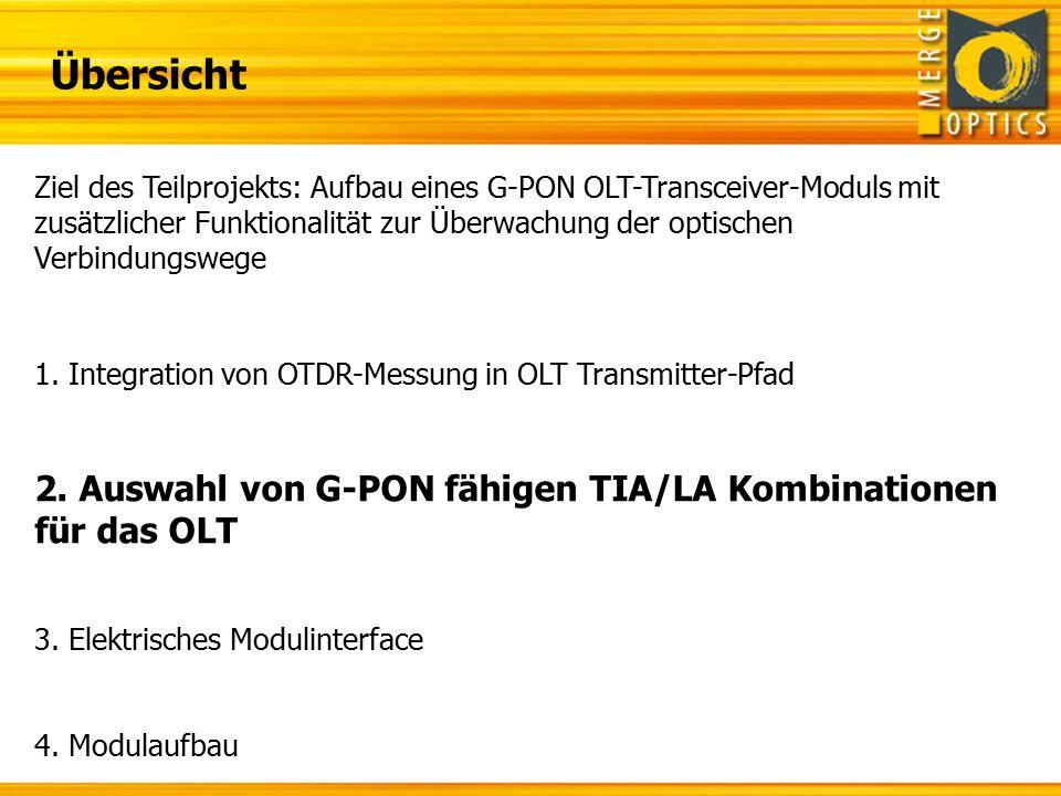 Übersicht Ziel des Teilprojekts: Aufbau eines G-PON OLT-Transceiver-Moduls mit zusätzlicher Funktionalität zur Überwachung der optischen Verbindungswe