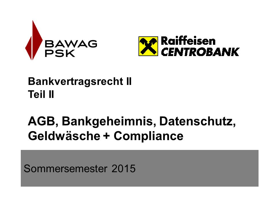 Bankvertragsrecht II Teil II AGB, Bankgeheimnis, Datenschutz, Geldwäsche + Compliance Sommersemester 2015