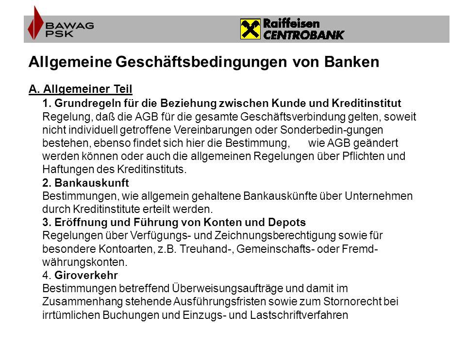 Allgemeine Geschäftsbedingungen von Banken A. Allgemeiner Teil 1. Grundregeln für die Beziehung zwischen Kunde und Kreditinstitut Regelung, daß die AG