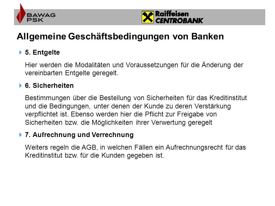 Allgemeine Geschäftsbedingungen von Banken  5. Entgelte Hier werden die Modalitäten und Voraussetzungen für die Änderung der vereinbarten Entgelte ge