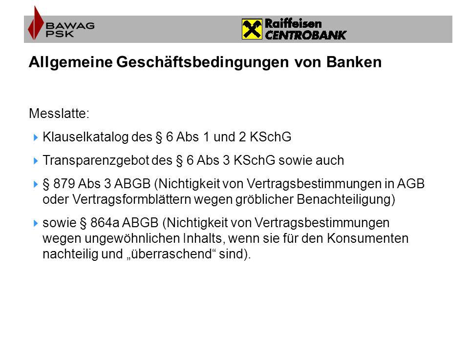 Allgemeine Geschäftsbedingungen von Banken Messlatte:  Klauselkatalog des § 6 Abs 1 und 2 KSchG  Transparenzgebot des § 6 Abs 3 KSchG sowie auch  §