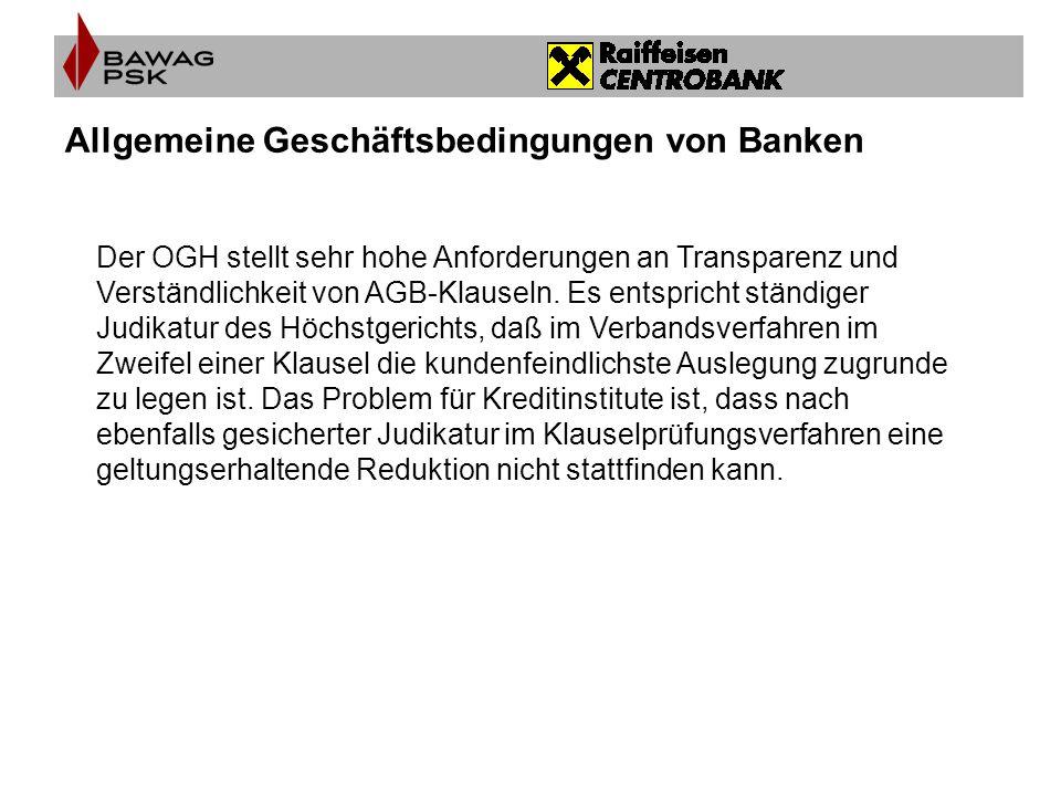 Allgemeine Geschäftsbedingungen von Banken Der OGH stellt sehr hohe Anforderungen an Transparenz und Verständlichkeit von AGB-Klauseln. Es entspricht