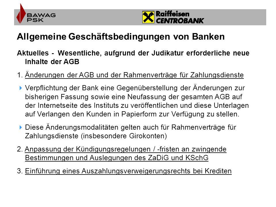 Allgemeine Geschäftsbedingungen von Banken Aktuelles - Wesentliche, aufgrund der Judikatur erforderliche neue Inhalte der AGB 1.Änderungen der AGB und