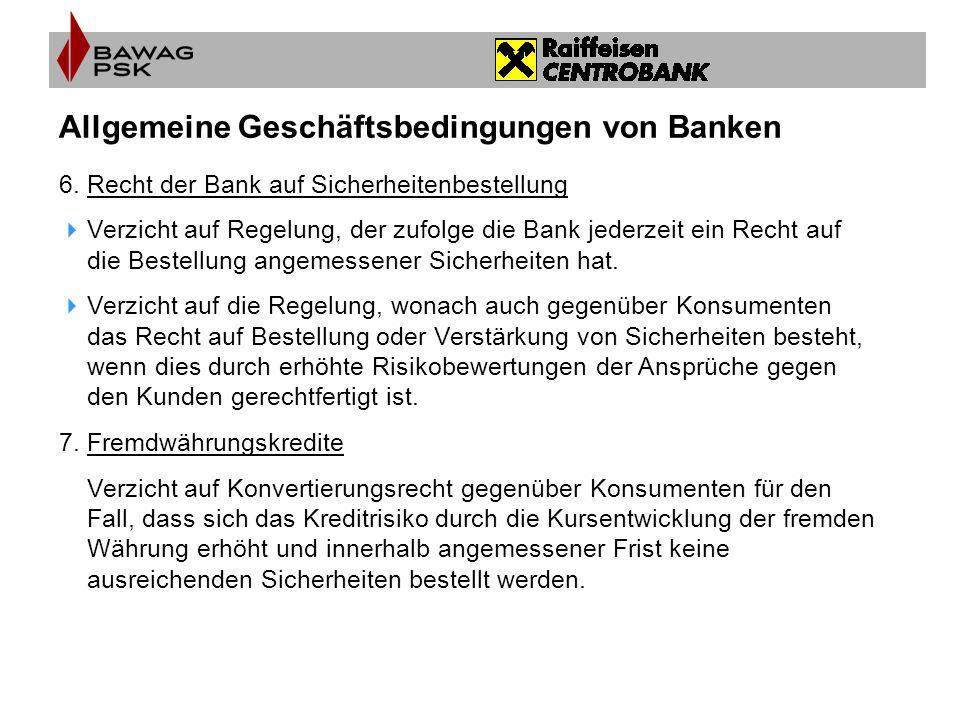 Allgemeine Geschäftsbedingungen von Banken 6.Recht der Bank auf Sicherheitenbestellung  Verzicht auf Regelung, der zufolge die Bank jederzeit ein Rec