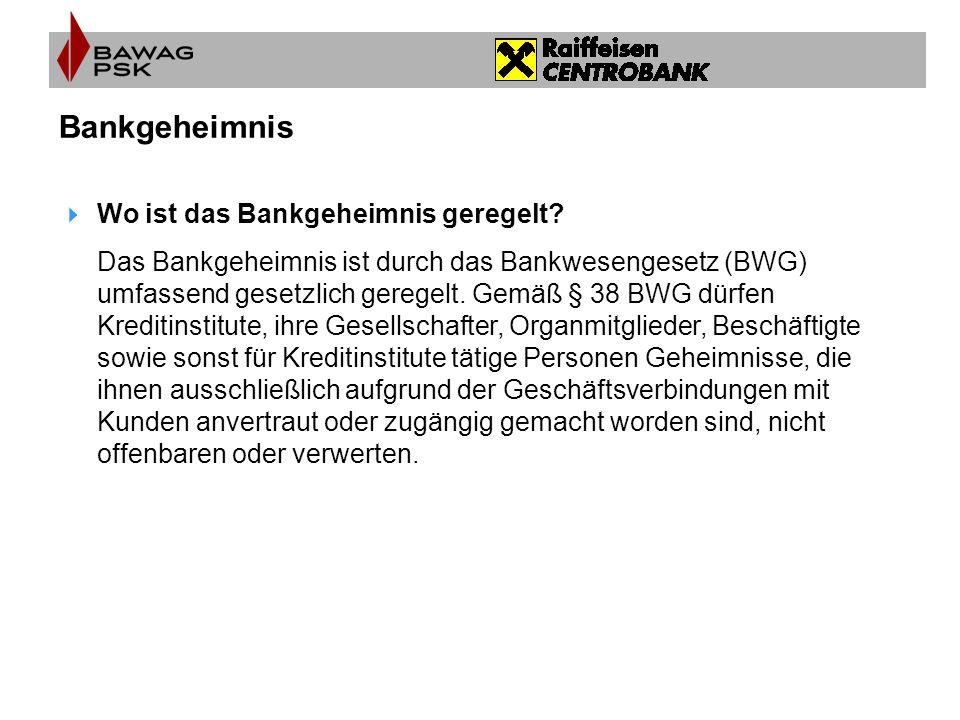  Wo ist das Bankgeheimnis geregelt? Das Bankgeheimnis ist durch das Bankwesengesetz (BWG) umfassend gesetzlich geregelt. Gemäß § 38 BWG dürfen Kredit