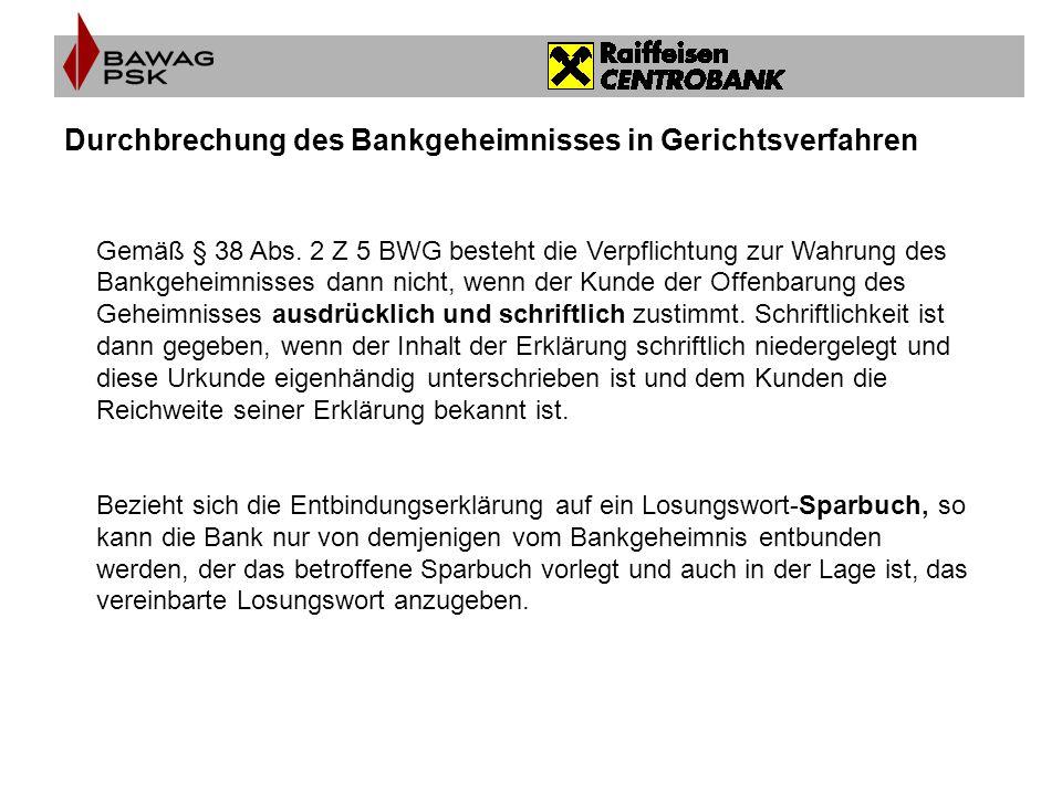 Durchbrechung des Bankgeheimnisses in Gerichtsverfahren Gemäß § 38 Abs. 2 Z 5 BWG besteht die Verpflichtung zur Wahrung des Bankgeheimnisses dann nich