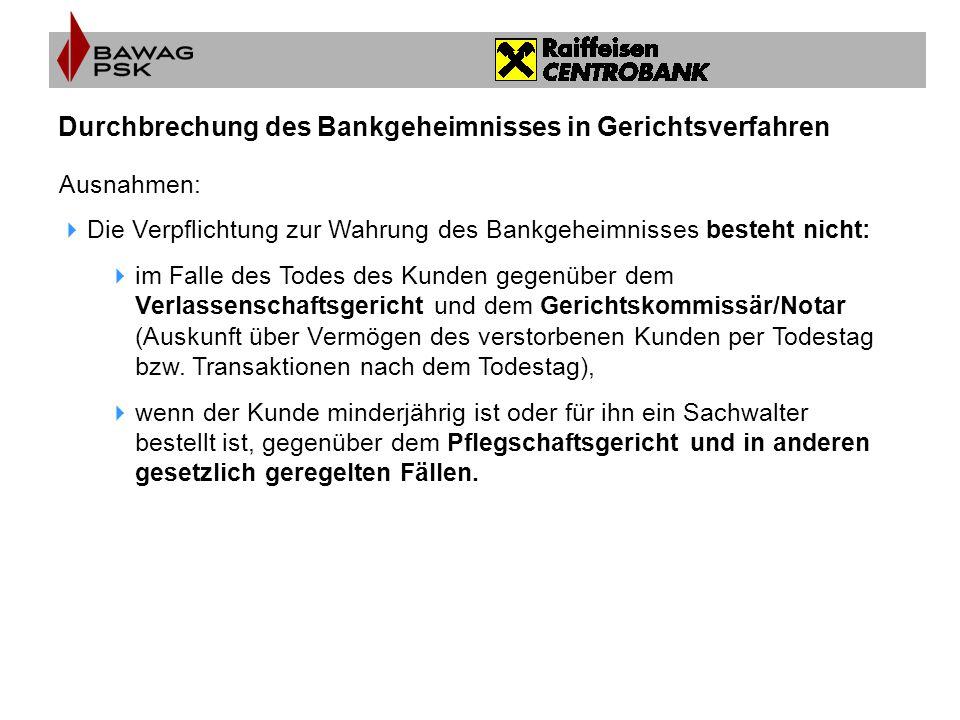Durchbrechung des Bankgeheimnisses in Gerichtsverfahren Ausnahmen:  Die Verpflichtung zur Wahrung des Bankgeheimnisses besteht nicht:  im Falle des