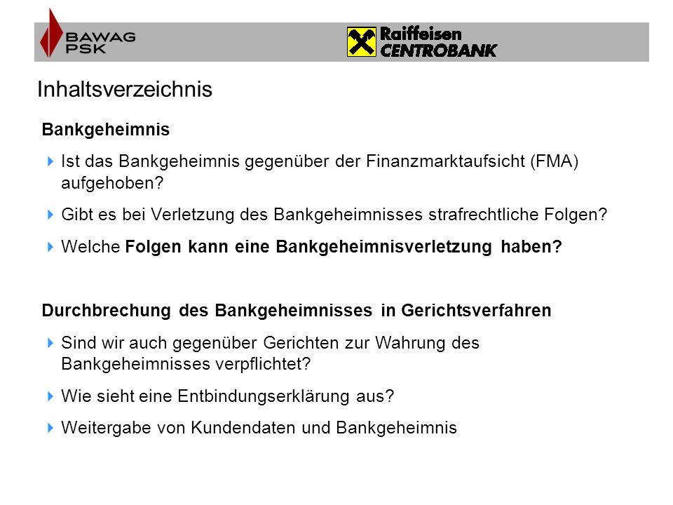 Inhaltsverzeichnis Bankgeheimnis  Ist das Bankgeheimnis gegenüber der Finanzmarktaufsicht (FMA) aufgehoben?  Gibt es bei Verletzung des Bankgeheimni