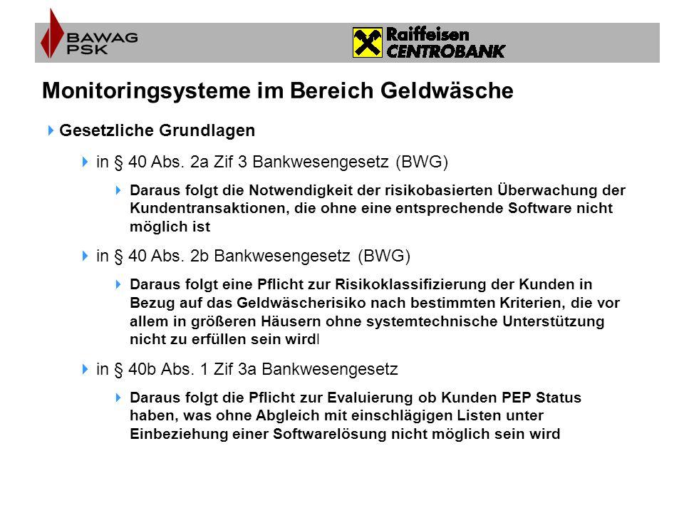 Monitoringsysteme im Bereich Geldwäsche  Gesetzliche Grundlagen  in § 40 Abs. 2a Zif 3 Bankwesengesetz (BWG)  Daraus folgt die Notwendigkeit der ri