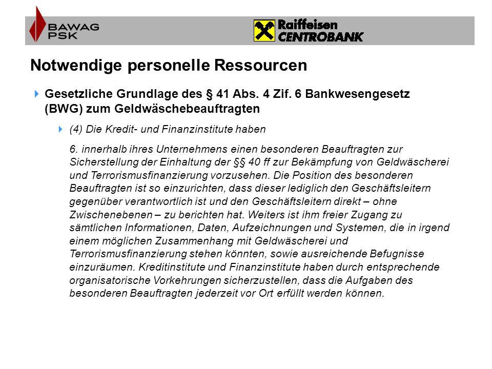 Notwendige personelle Ressourcen  Gesetzliche Grundlage des § 41 Abs. 4 Zif. 6 Bankwesengesetz (BWG) zum Geldwäschebeauftragten  (4) Die Kredit- und