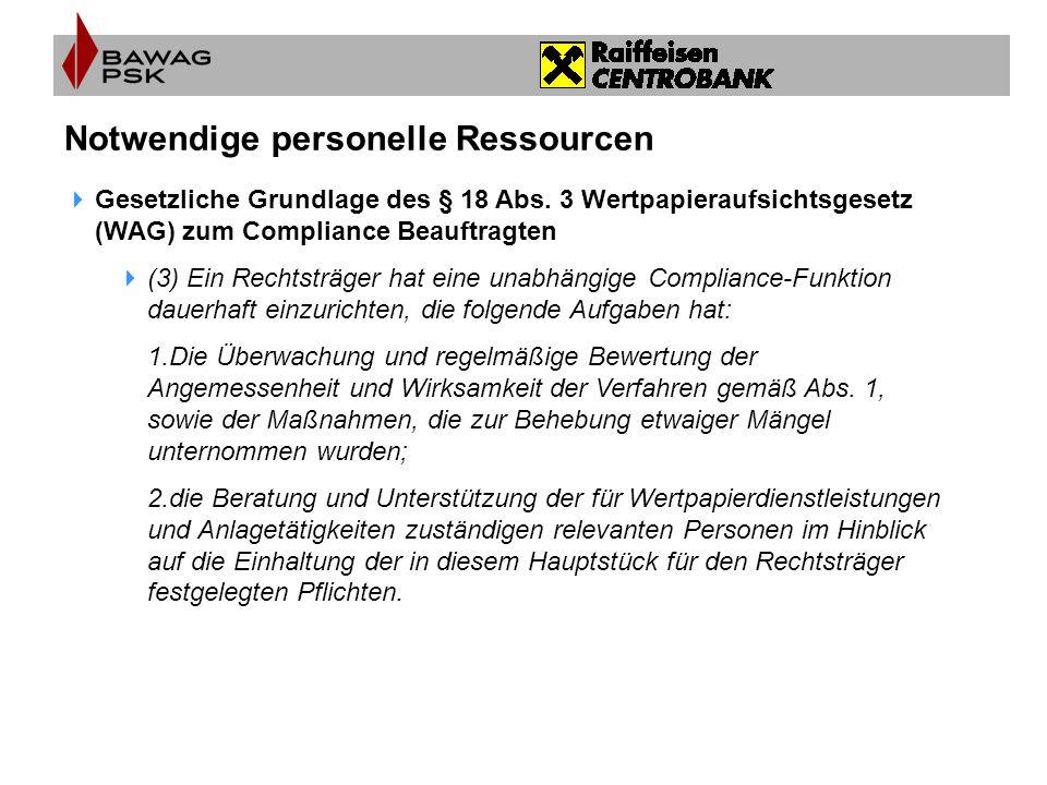 Notwendige personelle Ressourcen  Gesetzliche Grundlage des § 18 Abs. 3 Wertpapieraufsichtsgesetz (WAG) zum Compliance Beauftragten  (3) Ein Rechtst