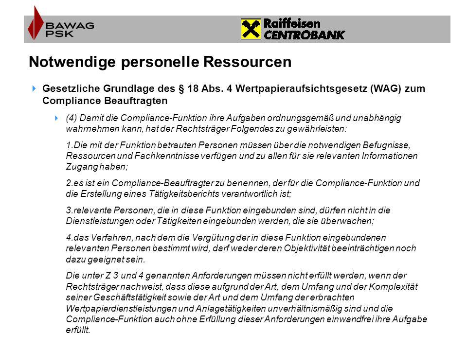 Notwendige personelle Ressourcen  Gesetzliche Grundlage des § 18 Abs. 4 Wertpapieraufsichtsgesetz (WAG) zum Compliance Beauftragten  (4) Damit die C