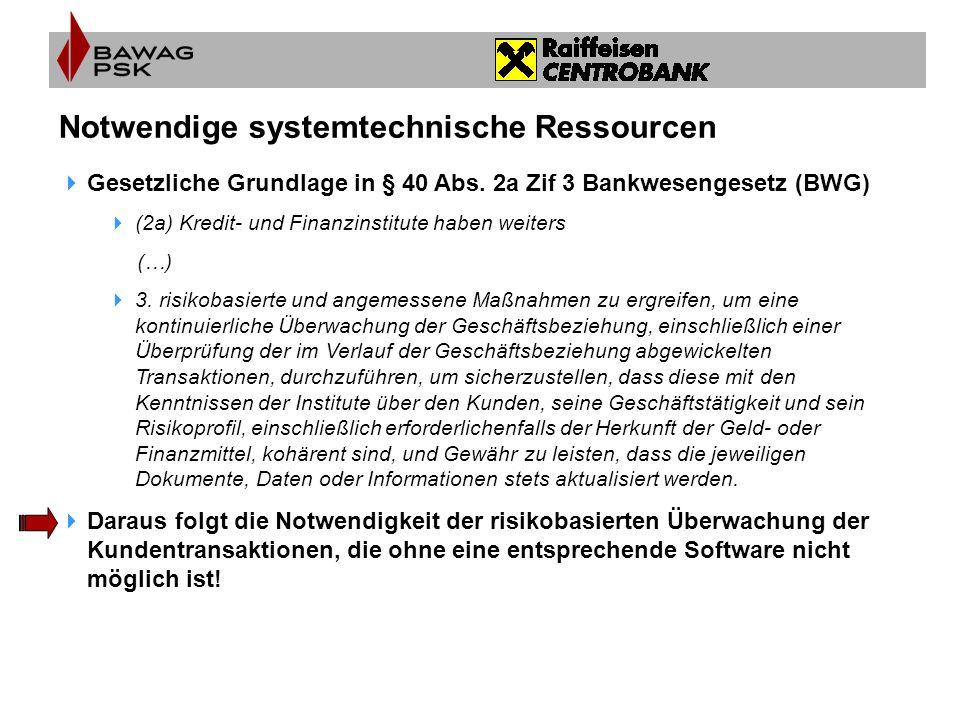 Notwendige systemtechnische Ressourcen  Gesetzliche Grundlage in § 40 Abs. 2a Zif 3 Bankwesengesetz (BWG)  (2a) Kredit- und Finanzinstitute haben we