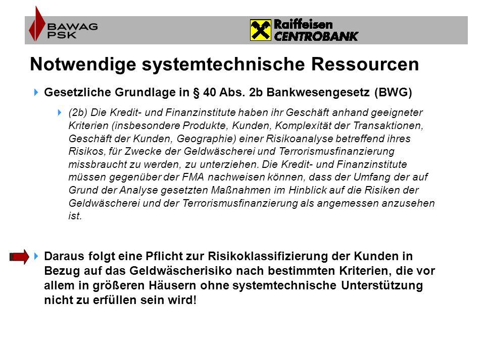 Notwendige systemtechnische Ressourcen  Gesetzliche Grundlage in § 40 Abs. 2b Bankwesengesetz (BWG)  (2b) Die Kredit- und Finanzinstitute haben ihr