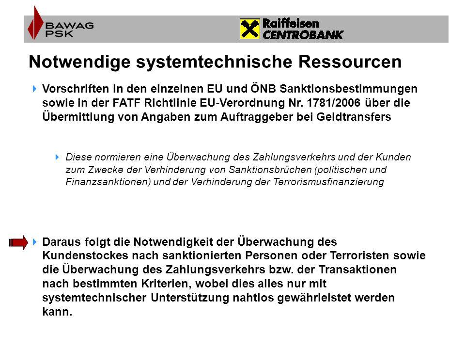 Notwendige systemtechnische Ressourcen  Vorschriften in den einzelnen EU und ÖNB Sanktionsbestimmungen sowie in der FATF Richtlinie EU-Verordnung Nr.