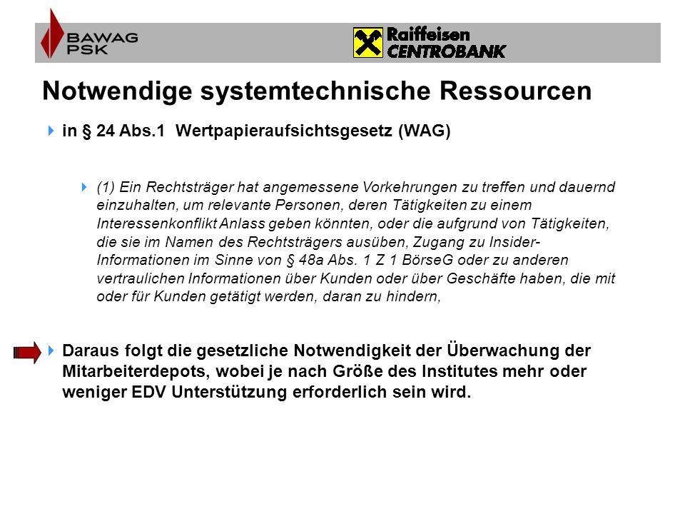 Notwendige systemtechnische Ressourcen  in § 24 Abs.1 Wertpapieraufsichtsgesetz (WAG)  (1) Ein Rechtsträger hat angemessene Vorkehrungen zu treffen