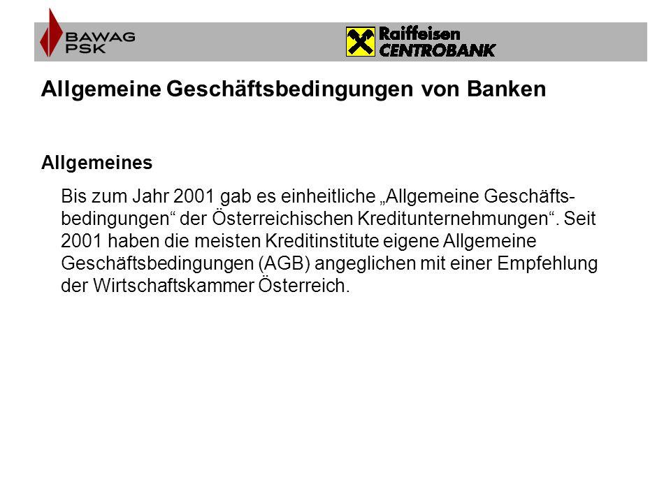 """Allgemeines Bis zum Jahr 2001 gab es einheitliche """"Allgemeine Geschäfts- bedingungen"""" der Österreichischen Kreditunternehmungen"""". Seit 2001 haben die"""