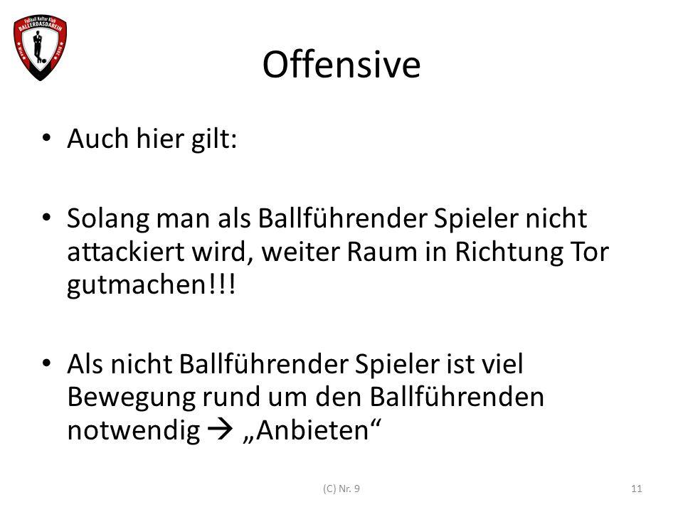 Offensive Auch hier gilt: Solang man als Ballführender Spieler nicht attackiert wird, weiter Raum in Richtung Tor gutmachen!!! Als nicht Ballführender