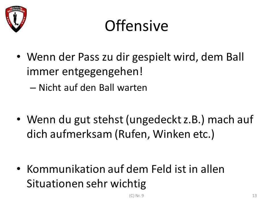 Offensive Wenn der Pass zu dir gespielt wird, dem Ball immer entgegengehen! – Nicht auf den Ball warten Wenn du gut stehst (ungedeckt z.B.) mach auf d