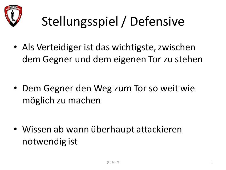 Stellungsspiel / Defensive Als Verteidiger ist das wichtigste, zwischen dem Gegner und dem eigenen Tor zu stehen Dem Gegner den Weg zum Tor so weit wi