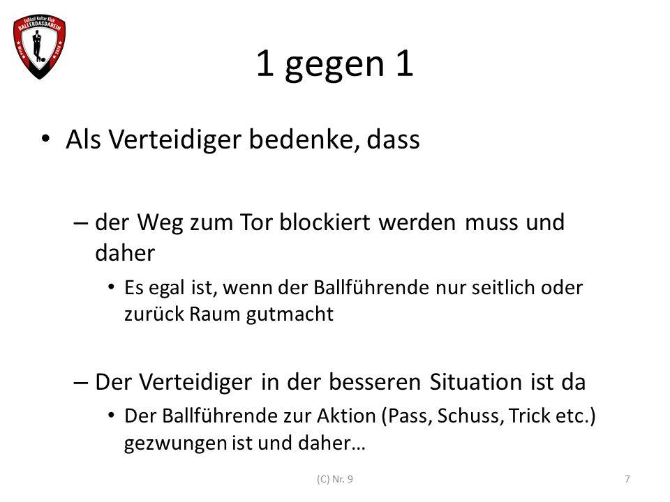 1 gegen 1 Als Verteidiger bedenke, dass – der Weg zum Tor blockiert werden muss und daher Es egal ist, wenn der Ballführende nur seitlich oder zurück