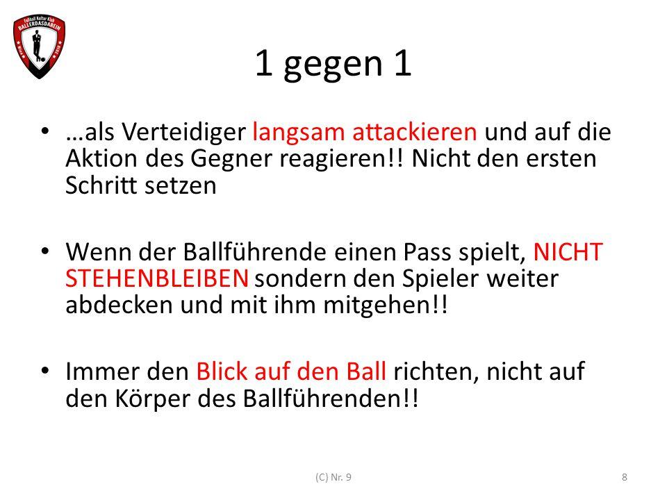 Spielaufbau Wenn der Fall eintritt, dass die verteidigende Mannschaft in Ballbesitz kommt und genug Zeit für einen kontrollierten Spielaufbau ist dann: – (nächste Folie) 9(C) Nr.