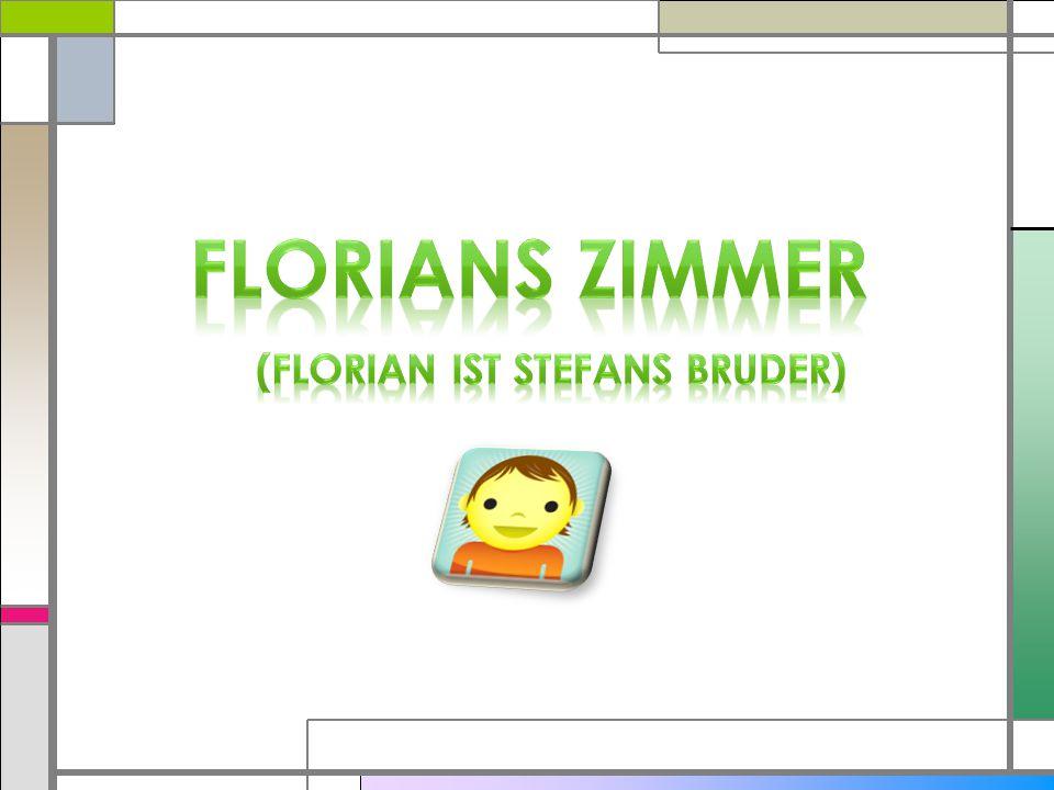 In Florians Zimmer ist ein(e) …