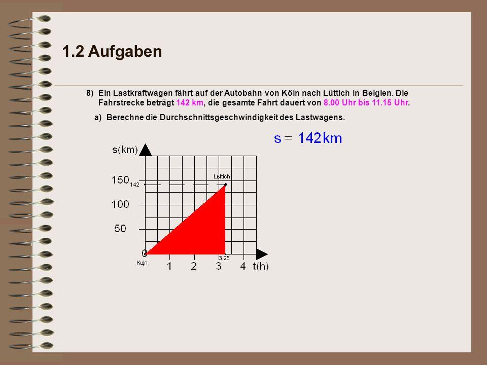1.2 Aufgaben 8) a)Berechne die Durchschnittsgeschwindigkeit des Lastwagens.