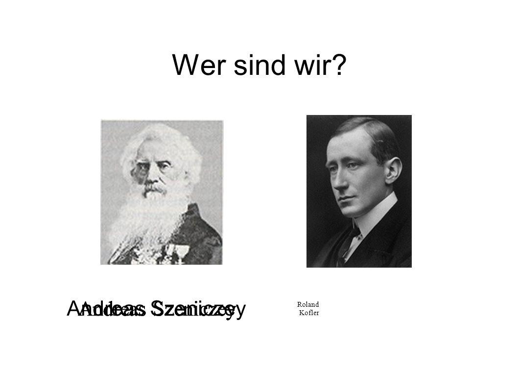 Wer sind wir? Andreas Szeniczey Roland Kofler