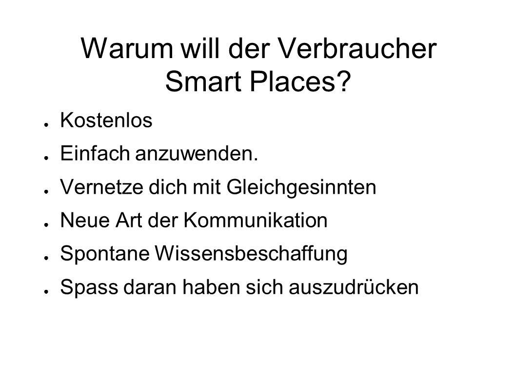 Warum will der Verbraucher Smart Places.● Kostenlos ● Einfach anzuwenden.