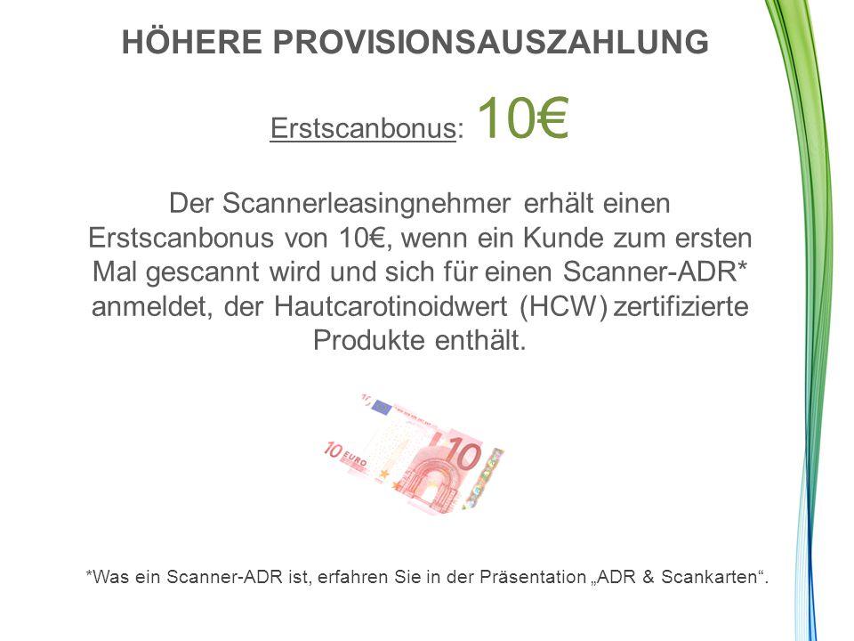 Erstscanbonus: 10€ Der Scannerleasingnehmer erhält einen Erstscanbonus von 10€, wenn ein Kunde zum ersten Mal gescannt wird und sich für einen Scanner-ADR* anmeldet, der Hautcarotinoidwert (HCW) zertifizierte Produkte enthält.